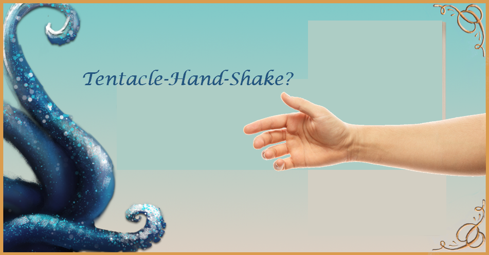 Two Worlds Meet: Hand Shakes Tentacle